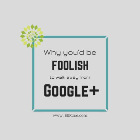 Google+ is Not Dead, so Don't be Foolish & Walk Away