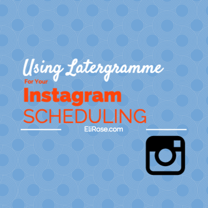 Using Latergramme for your Instagram Scheduling