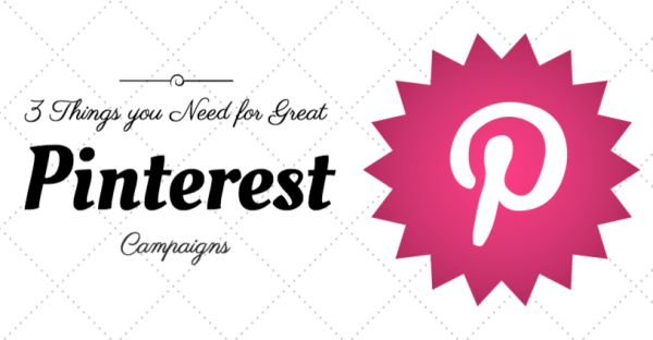3 Things You Need for Great Pinterest Campaigns
