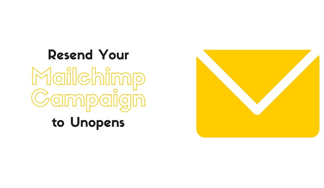How to Resend a MailChimp Campaign to Unopens
