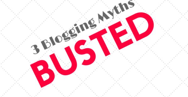 3 Blogging Myths, Busted