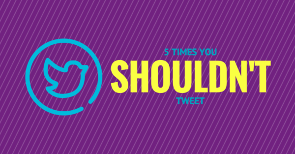 5 Times You Shouldn't Tweet