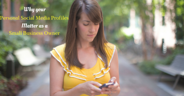 Why Your Personal Social Media Profiles Matter as a Small Business Owner