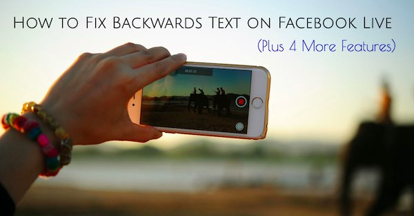 How to fix backwards text on Facebook Live