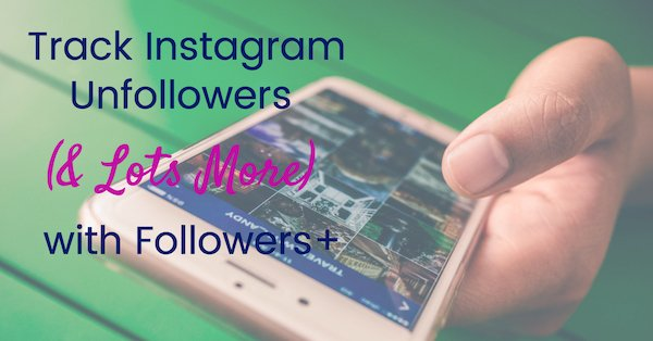 Track Instagram Unfollowers (& Lots More) with Followers+