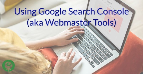 Using Google Search Console (aka Webmaster Tools)