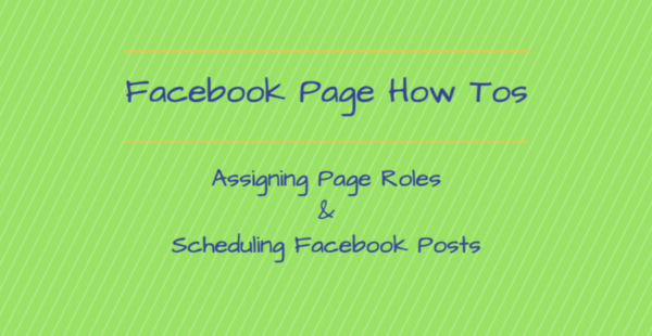 How to Assign Facebook Page Roles & Schedule Facebook Posts