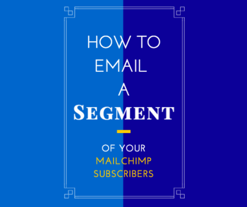 How to Email a Segment of your MailChimp Subscribers