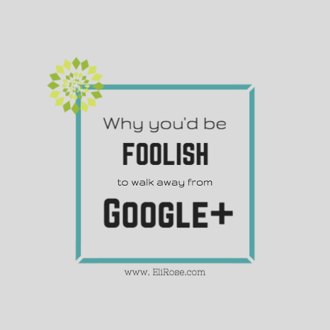 Google+ is Not Dead, so Don't be Foolish & Walk Away