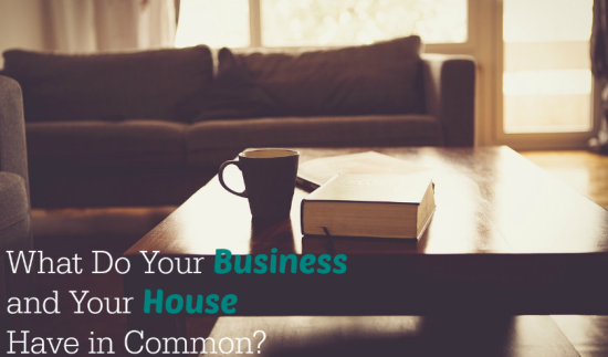What Do your Business & House Have in Common