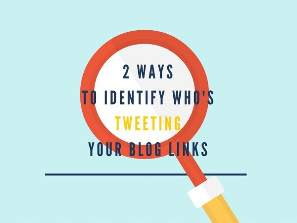 QUICK TIP: 2 Ways to Identify Who's Tweeting your Blog Links