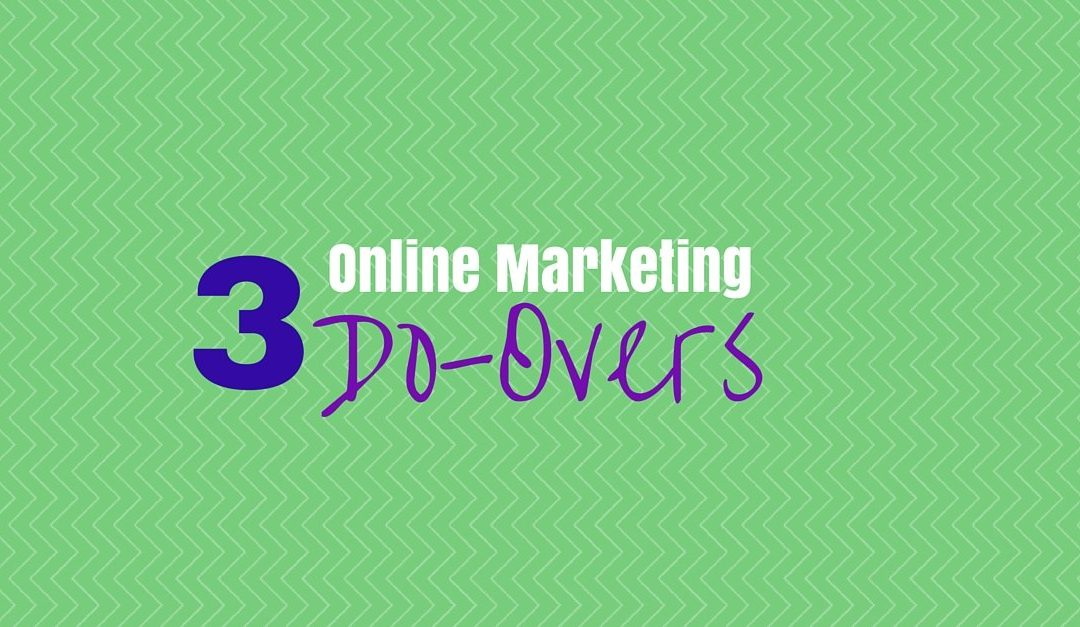 3 Online Marketing Do-Overs