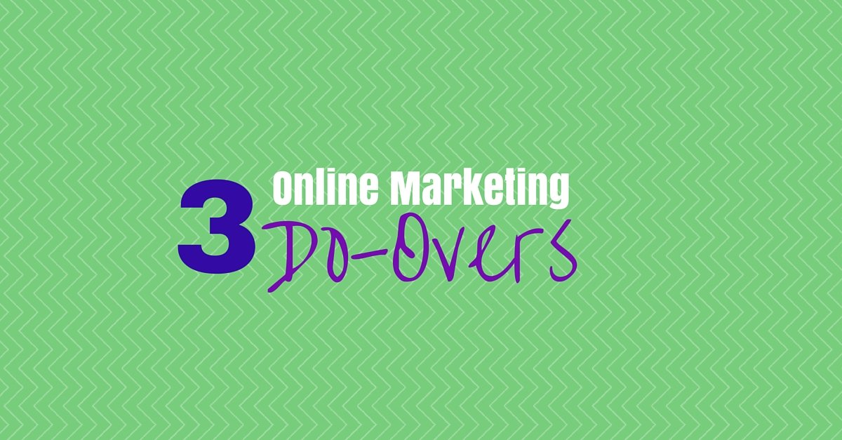 3 Things I would do Differently with my Online Marketing