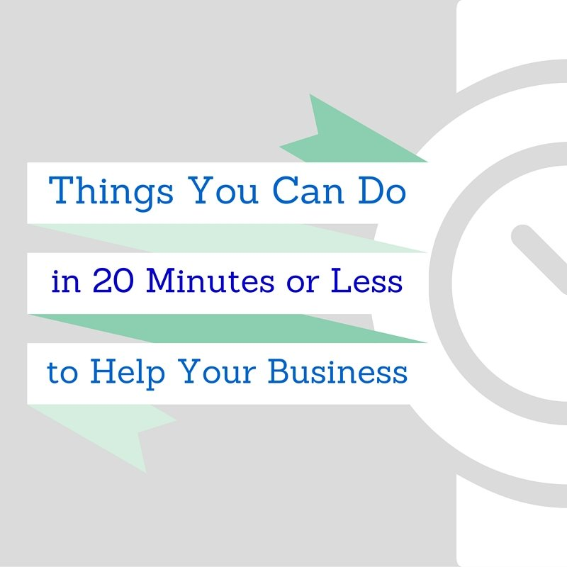 Things You Can Do in 20 Minutes to Help your Business