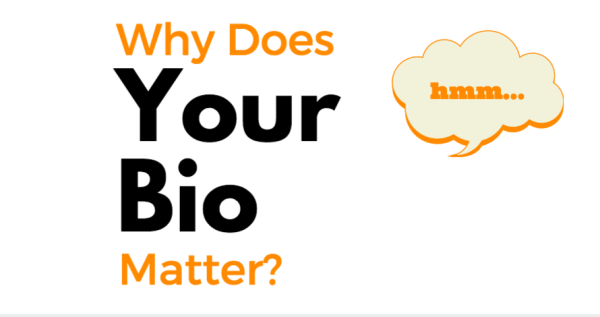 Why does you bio matter