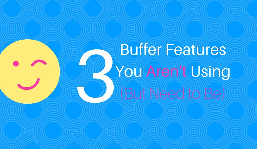 3 Buffer Features you Aren't Using but Need to Be