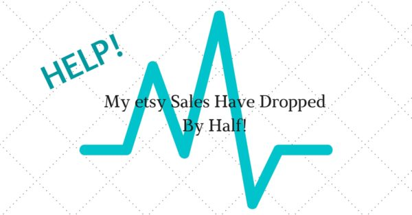 Help! My Etsy Sales Have Dropped By Half!