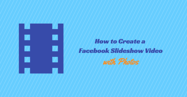 Create a Facebook Slideshow Video with Photos
