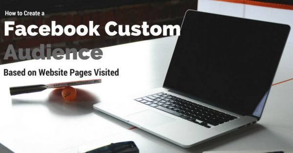 How to Create a Facebook Custom Audience based on Website Pages Visited