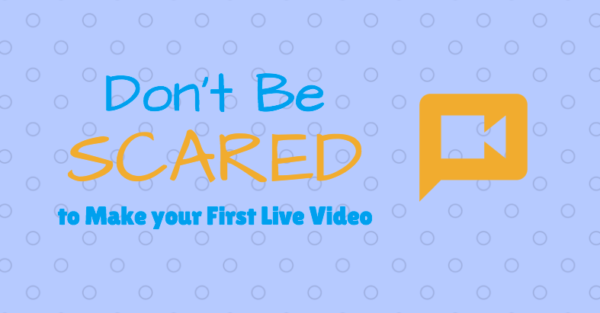 5 Reasons Not to be Scared of Live Video