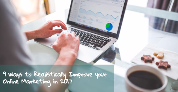 9 Steps to Realistically Improve your Online Marketing in 2017