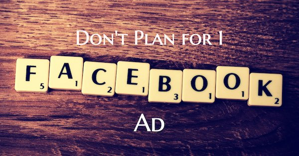 Don't Plan for Only 1 Facebook Ad