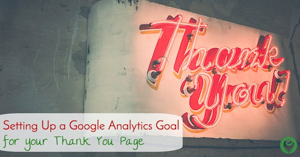 Setting Up a Google Analytics Goal for your Thank You Page