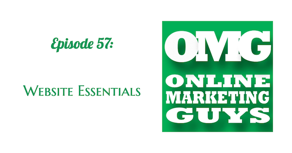 Online Marketing Guys Episode 57 Website Essentials