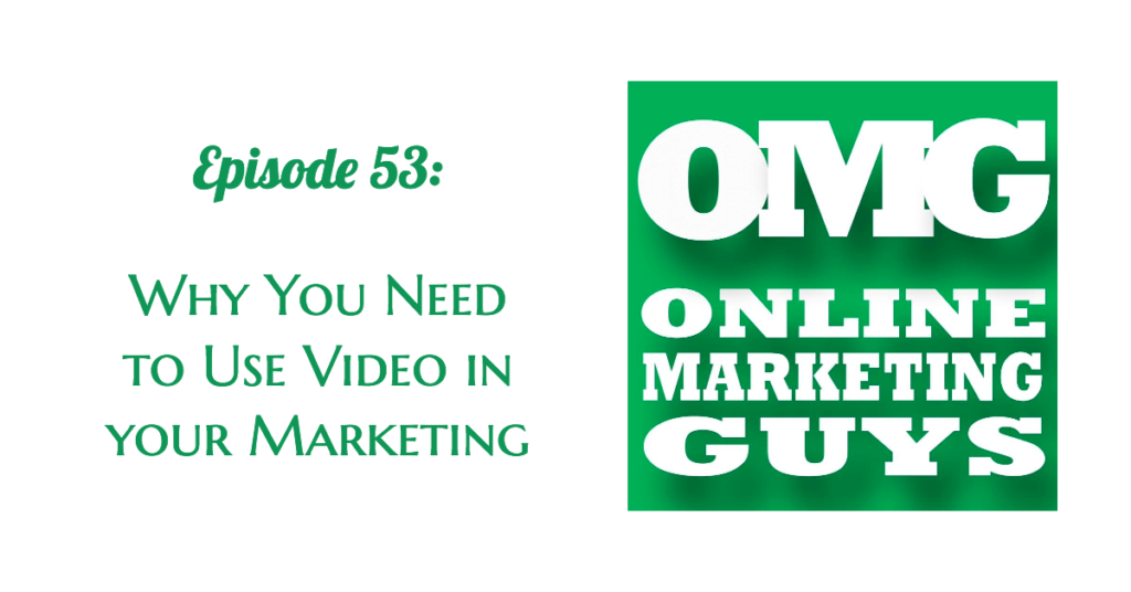 Online Marketing Guys Podcast Episode 53 Why Use Video in Marketing