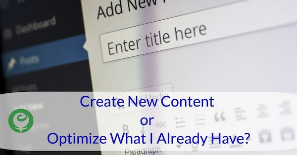 Create New Content or Optimize Existing Content
