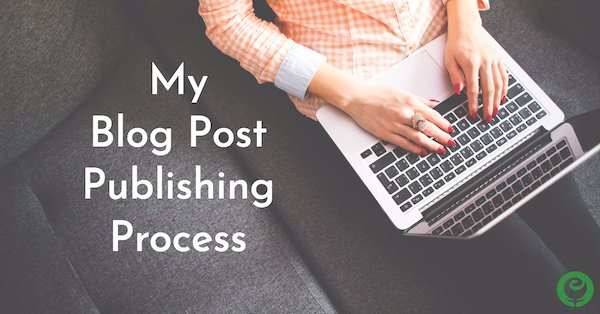 My Blog Post Publishing Process