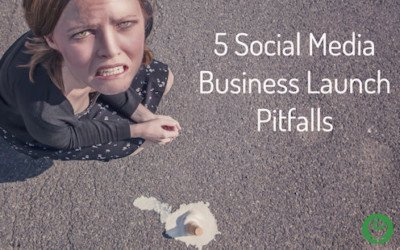 Social Media and your Business Launch: 5 Pitfalls