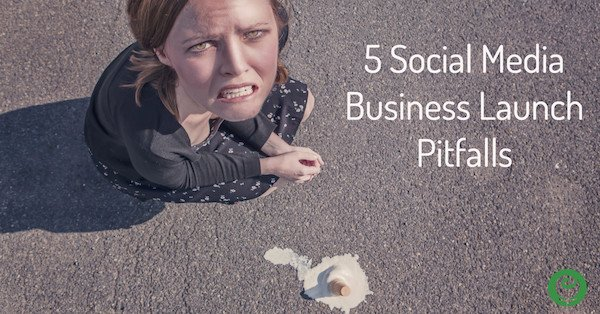 Social Media Business Launch Pitfalls