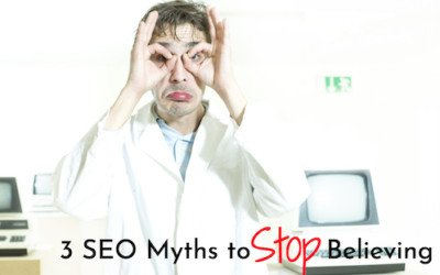 3 SEO Myths to Stop Believing