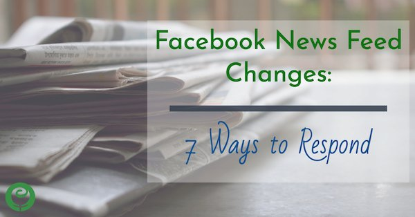 Facebook News Feed Changes: 7 Ways to Respond