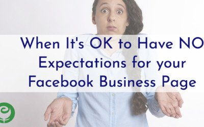 When It's OK to Have No Expectations for your Facebook Business Page