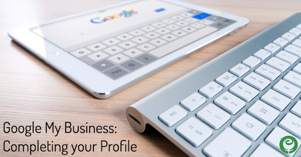 Google My Business: Completing your Profile