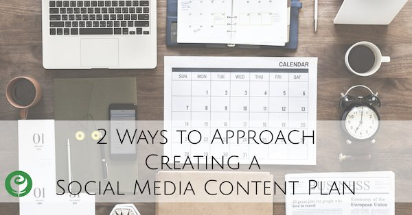 2 Ways to Approach Creating a Social Media Content Plan