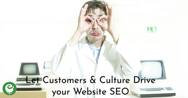 Let the Culture and Your Customers drive your SEO