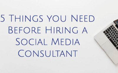 5 Things you Need Before Hiring a Social Media Consultant