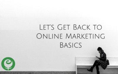 Let's Get Back to Online Marketing Basics