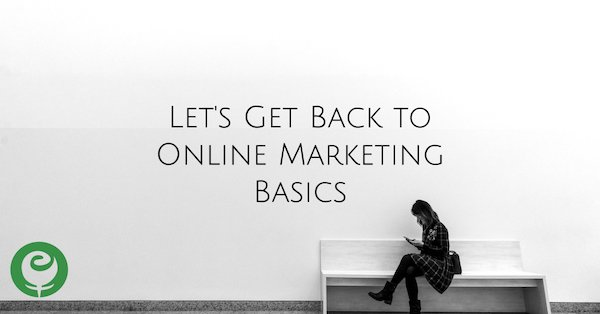 Let's Get Back to Online Marketing Basics