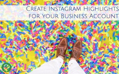 Creating Instagram Highlights for your Instagram Business Account