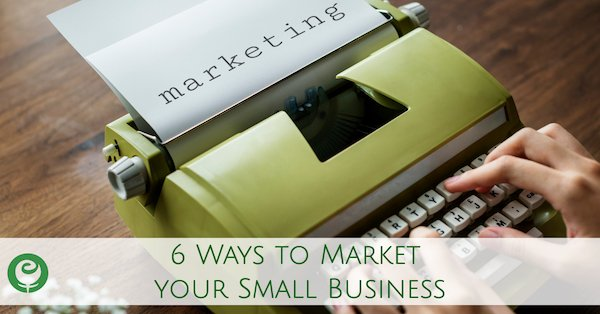 6 Ways to Market your Small Business