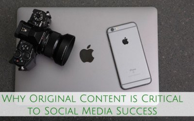 Why Original Content is Critical to Social Media Success
