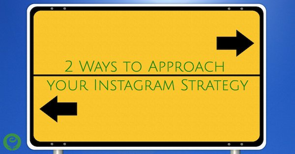 2 Ways to Approach your Instagram Strategy