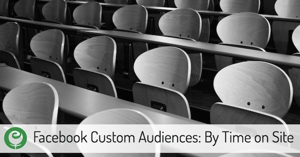 Facebook Custom Audiences By Time on Site