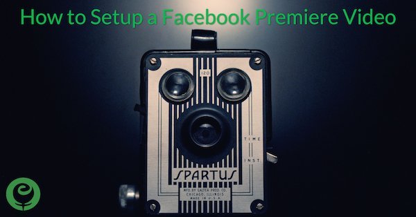How to Setup a Facebook Premiere Video