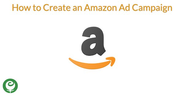 How to Create an Amazon Ad Campaign