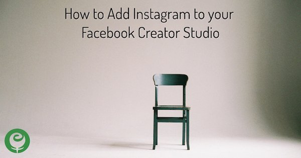 How to Add Instagram to your Facebook Creator Studio
